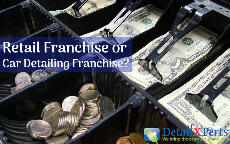 Retail Franchise or Car Detailing Franchise: Which Is Better for You?