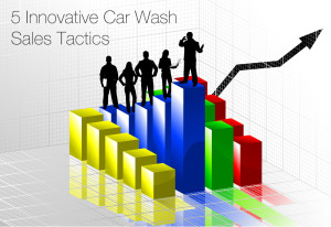 5 Innovative Car Wash Sales Tactics
